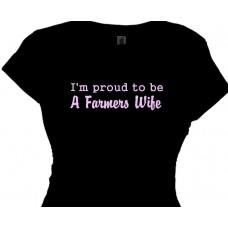 I'm proud to be A Farmers Wife - Country Farm Girls T